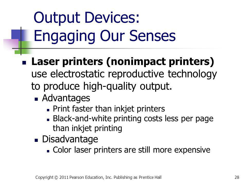 Output Devices: Engaging Our Senses Laser printers (nonimpact printers) use electrostatic reproductive technology to produce high-quality output. Adva