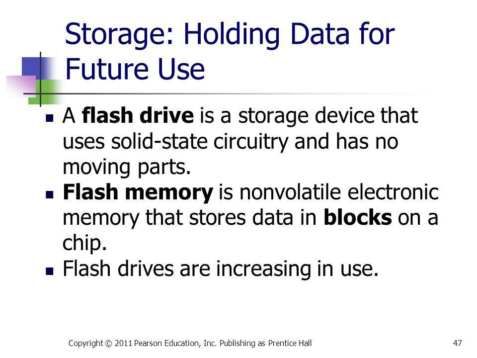 Storage: Holding Data for Future Use A flash drive is a storage device that uses solid-state circuitry and has no moving parts. Flash memory is nonvol