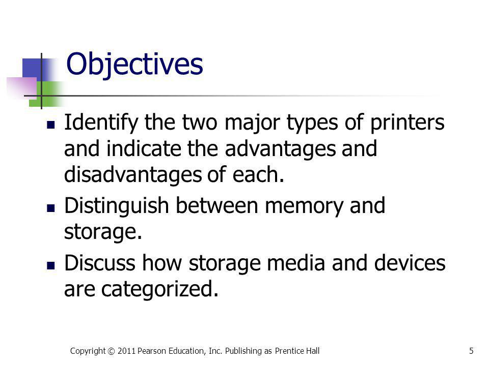 Identify the two major types of printers and indicate the advantages and disadvantages of each. Distinguish between memory and storage. Discuss how st