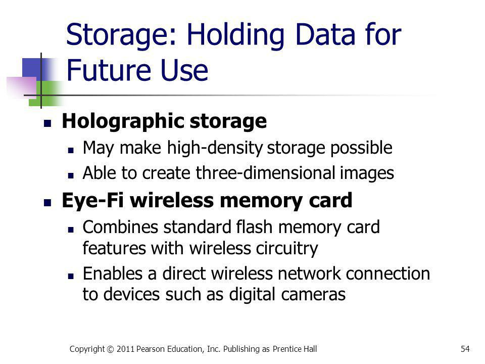 Storage: Holding Data for Future Use Holographic storage May make high-density storage possible Able to create three-dimensional images Eye-Fi wireles