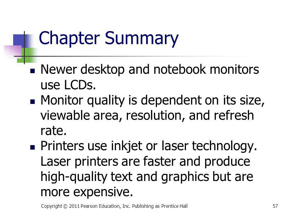 Chapter Summary Newer desktop and notebook monitors use LCDs. Monitor quality is dependent on its size, viewable area, resolution, and refresh rate. P
