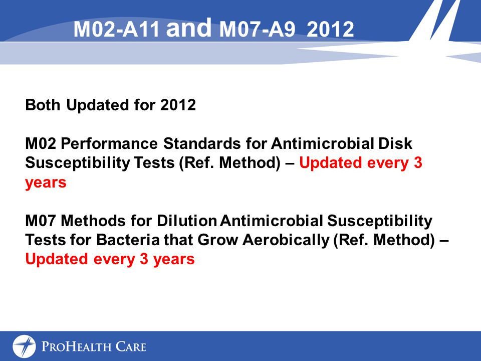 M02-A11 and M07-A9 2012 Both Updated for 2012 M02 Performance Standards for Antimicrobial Disk Susceptibility Tests (Ref.