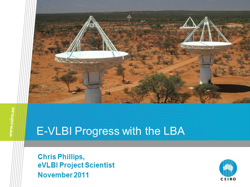 E-VLBI Progress with the LBA Chris Phillips, eVLBI Project Scientist November 2011