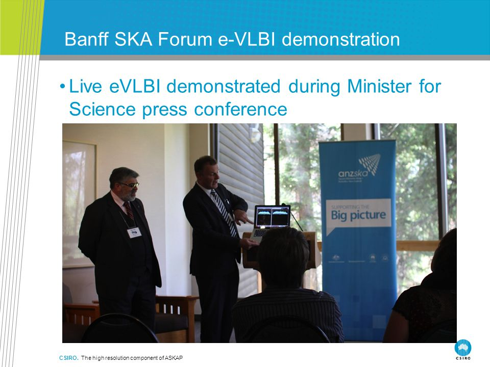 Banff SKA Forum e-VLBI demonstration Live eVLBI demonstrated during Minister for Science press conference CSIRO.