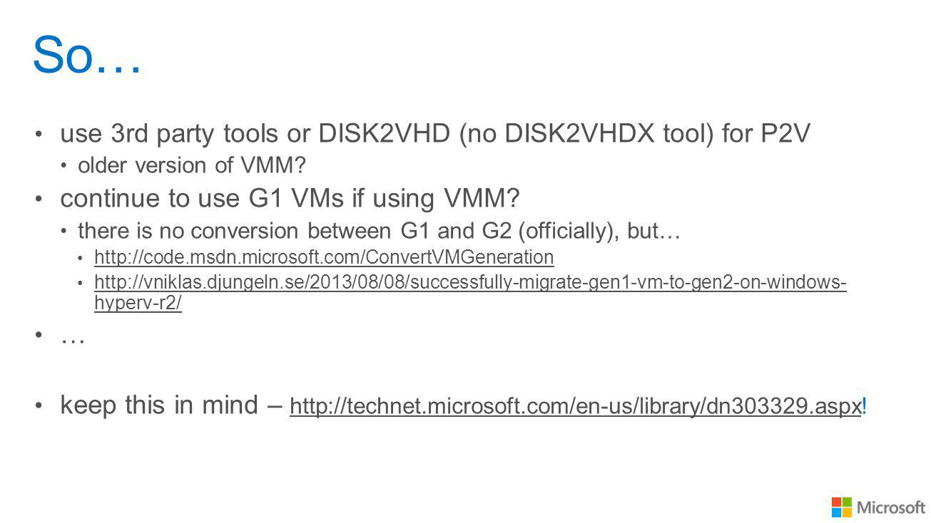 So… use 3rd party tools or DISK2VHD (no DISK2VHDX tool) for P2V older version of VMM.