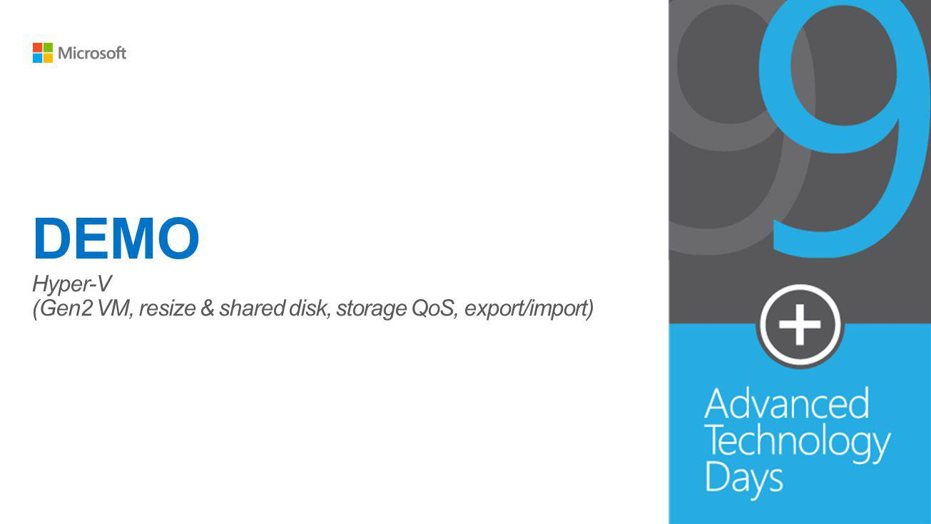 DEMO Hyper-V (Gen2 VM, resize & shared disk, storage QoS, export/import)