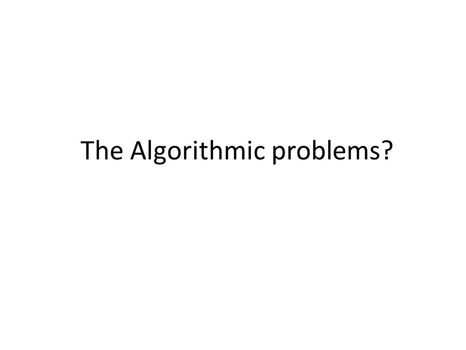 The Algorithmic problems?