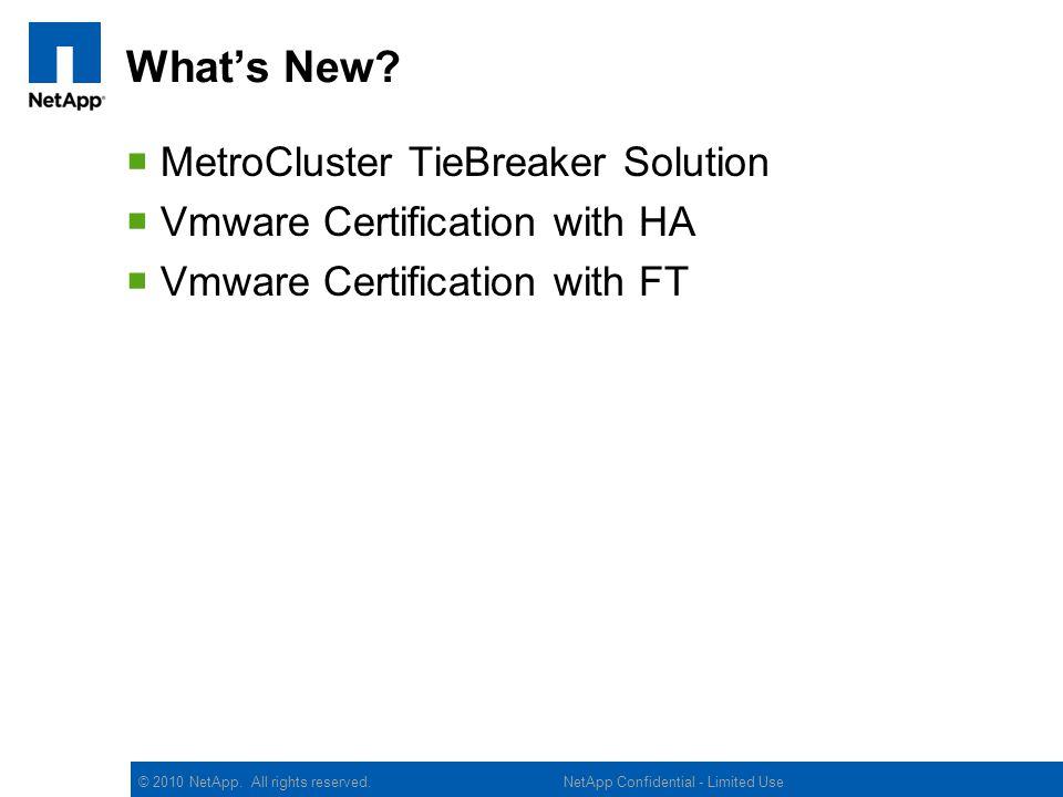 © 2010 NetApp. All rights reserved. Whats New? MetroCluster TieBreaker Solution Vmware Certification with HA Vmware Certification with FT NetApp Confi