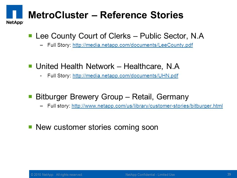 © 2010 NetApp. All rights reserved. MetroCluster – Reference Stories Lee County Court of Clerks – Public Sector, N.A –Full Story: http://media.netapp.