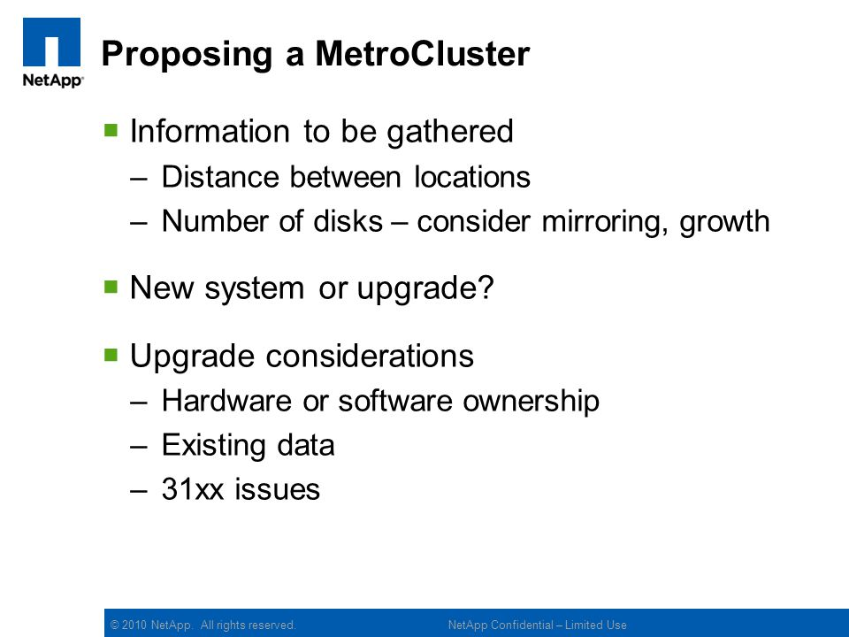 © 2010 NetApp. All rights reserved. Proposing a MetroCluster Information to be gathered –Distance between locations –Number of disks – consider mirror
