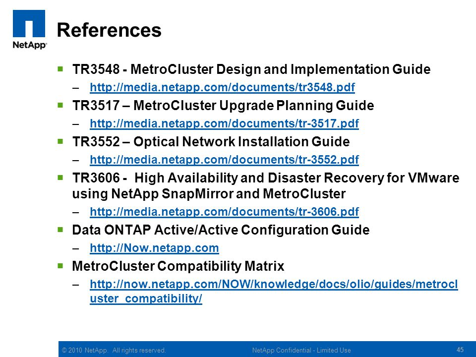 © 2010 NetApp. All rights reserved. References TR3548 - MetroCluster Design and Implementation Guide –http://media.netapp.com/documents/tr3548.pdfhttp