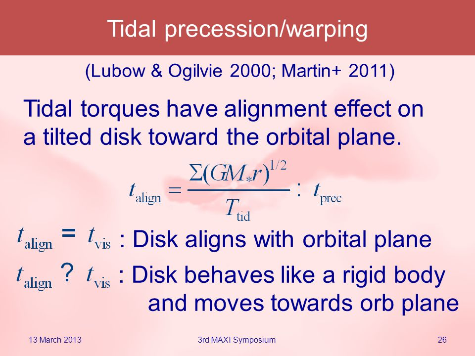 Tidal precession/warping Tidal torques have alignment effect on a tilted disk toward the orbital plane.