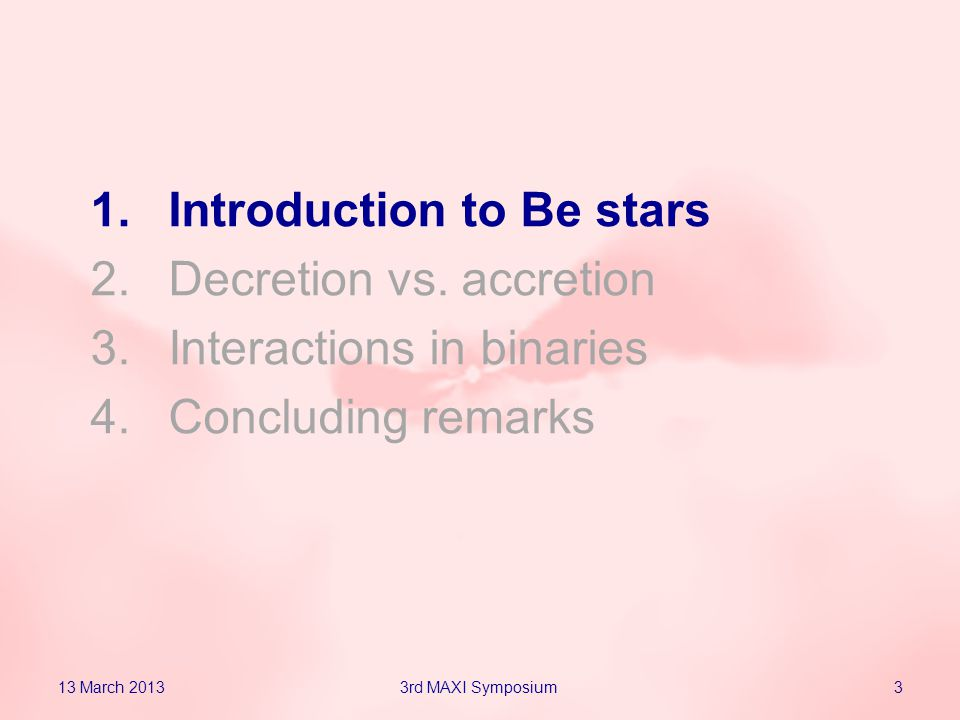 Be stars (Porter & Rivinius 2003; Martayan 2010) Definition 13 March 201343rd MAXI Symposium (Martayan 2010) Non-supergiant B- type stars, which once has shown Balmer lines in emission (e is for emission)