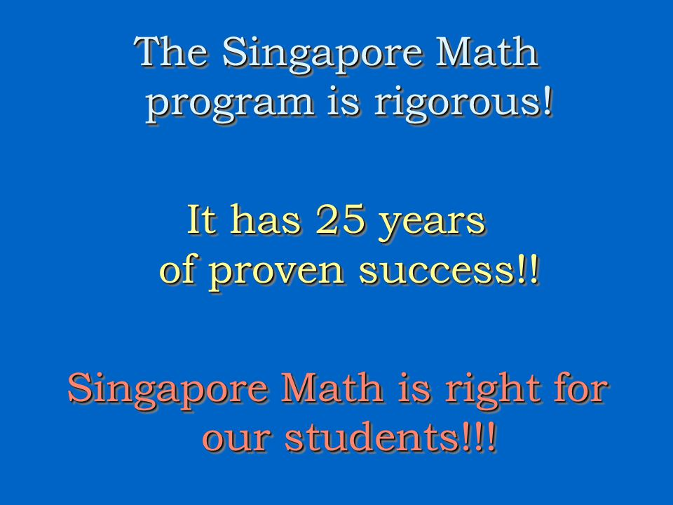 The Singapore Math program is rigorous. It has 25 years of proven success!.