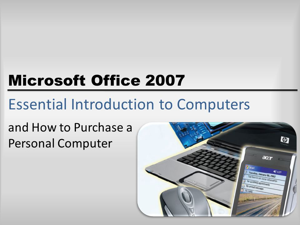 Objectives Define the term computer and discuss the four basic computer operations: input, processing, output, and storage Define data and information Explain the principal components of the computer and their use Describe the use of magnetic disks, USB flash drives, and other storage media Discuss computer software and explain the difference between system software and application software Microsoft Office 2007: Introductory Concepts and Techniques2