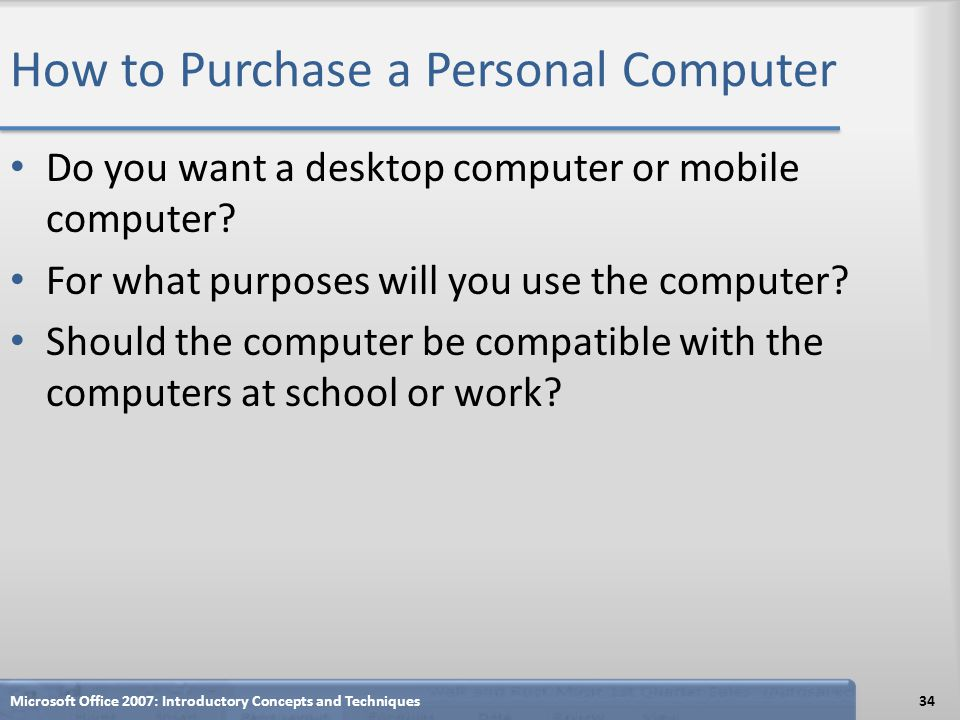 How to Purchase a Personal Computer Do you want a desktop computer or mobile computer? For what purposes will you use the computer? Should the compute