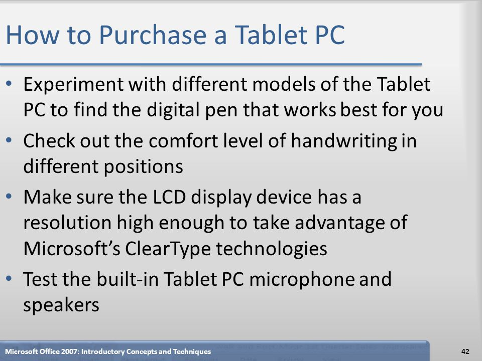 How to Purchase a Tablet PC Experiment with different models of the Tablet PC to find the digital pen that works best for you Check out the comfort le