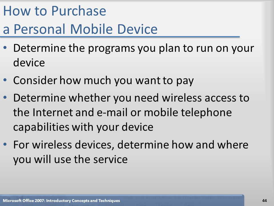 How to Purchase a Personal Mobile Device Determine the programs you plan to run on your device Consider how much you want to pay Determine whether you