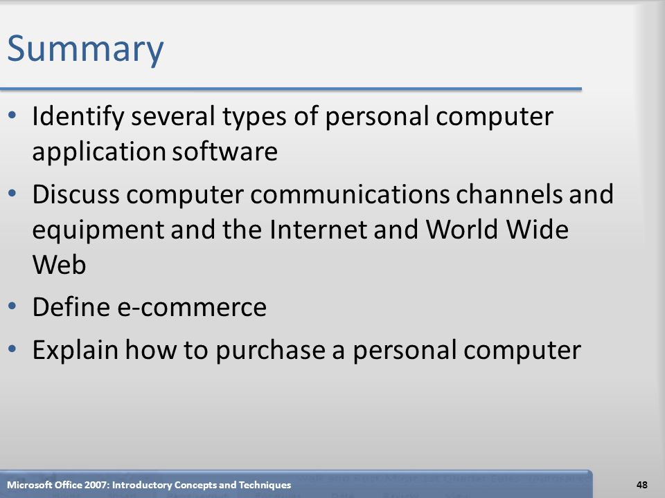 Summary Identify several types of personal computer application software Discuss computer communications channels and equipment and the Internet and W