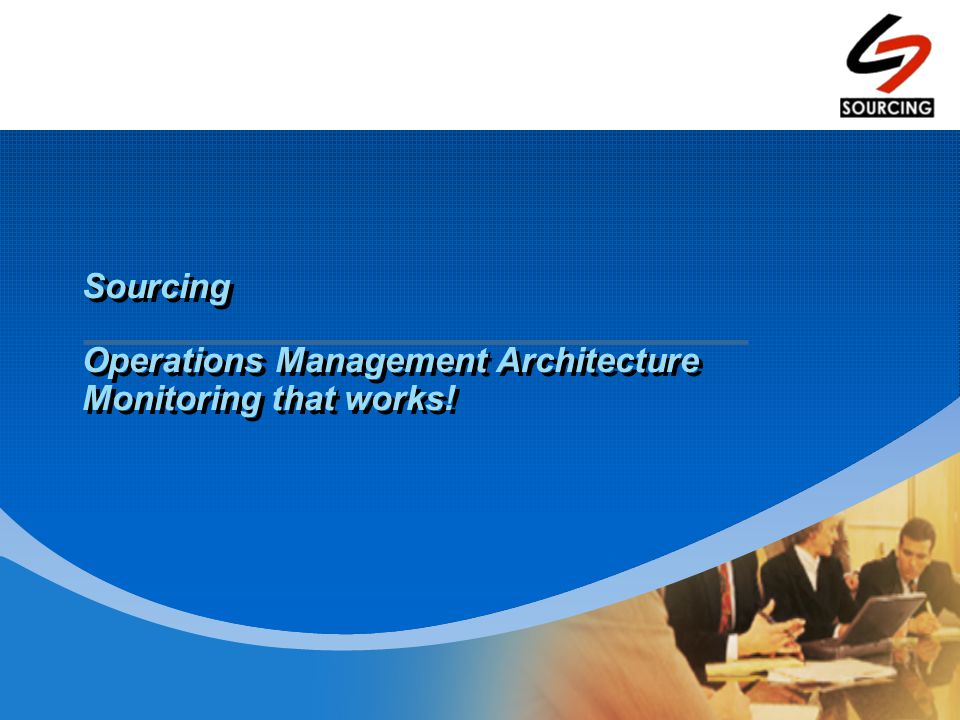 1.Monitoring Overview 2.The Sourcing Business 3.Demonstration 4.The OMA Advantage 5.Next Steps 6.Questions Agenda