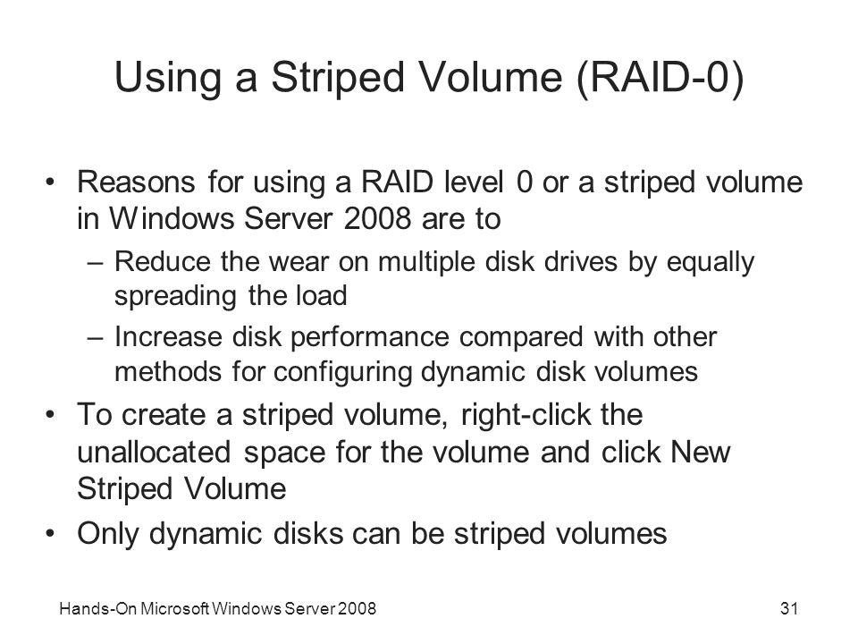 Hands-On Microsoft Windows Server 200831 Using a Striped Volume (RAID-0) Reasons for using a RAID level 0 or a striped volume in Windows Server 2008 a