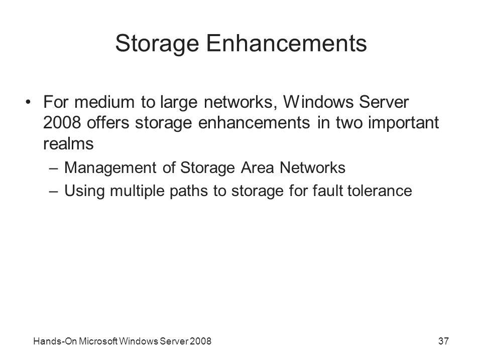 Hands-On Microsoft Windows Server 200837 Storage Enhancements For medium to large networks, Windows Server 2008 offers storage enhancements in two imp