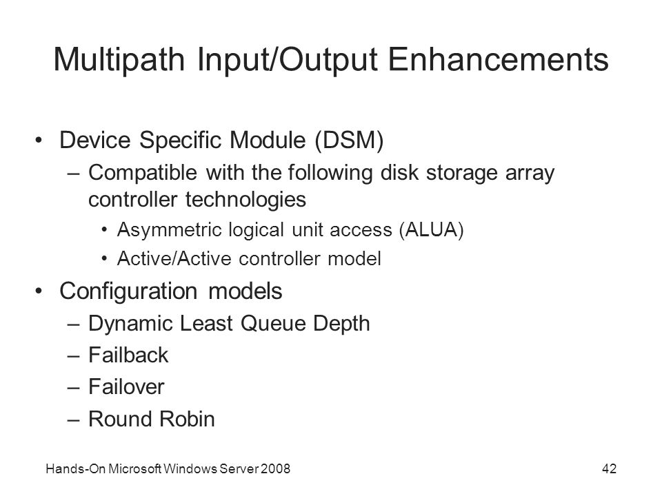 Hands-On Microsoft Windows Server 200842 Multipath Input/Output Enhancements Device Specific Module (DSM) –Compatible with the following disk storage