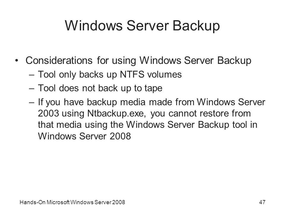 Hands-On Microsoft Windows Server 200847 Windows Server Backup Considerations for using Windows Server Backup –Tool only backs up NTFS volumes –Tool d