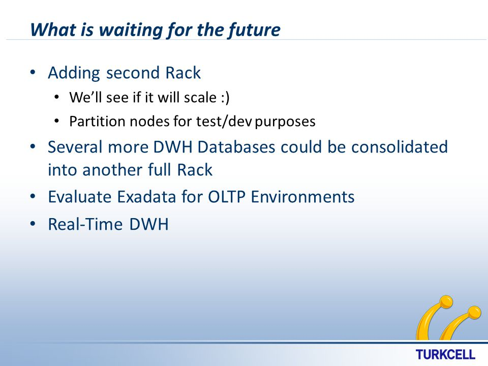 What is waiting for the future Adding second Rack Well see if it will scale :) Partition nodes for test/dev purposes Several more DWH Databases could be consolidated into another full Rack Evaluate Exadata for OLTP Environments Real-Time DWH