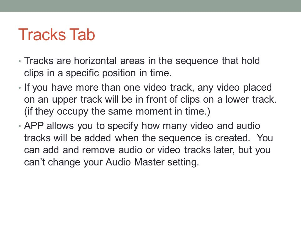 Tracks Tab Tracks are horizontal areas in the sequence that hold clips in a specific position in time.