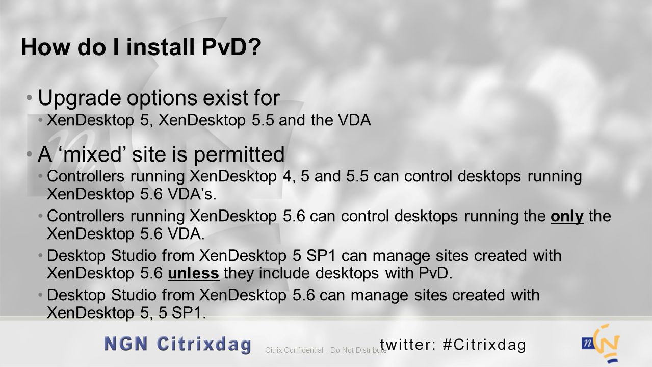 Upgrade options exist for XenDesktop 5, XenDesktop 5.5 and the VDA A mixed site is permitted Controllers running XenDesktop 4, 5 and 5.5 can control d