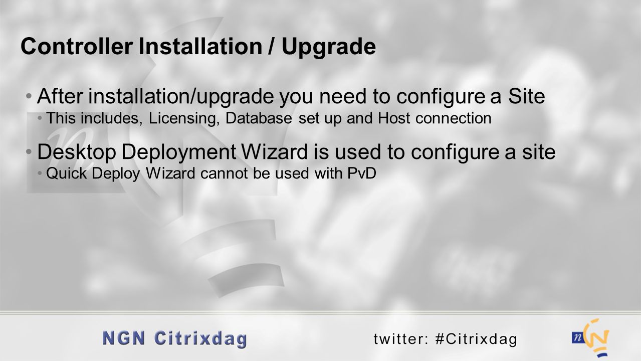 After installation/upgrade you need to configure a Site This includes, Licensing, Database set up and Host connection Desktop Deployment Wizard is use