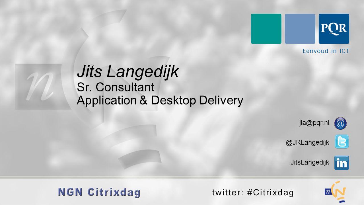 Jits Langedijk Sr. Consultant Application & Desktop Delivery jla@pqr.nl @JRLangedijk JitsLangedijk