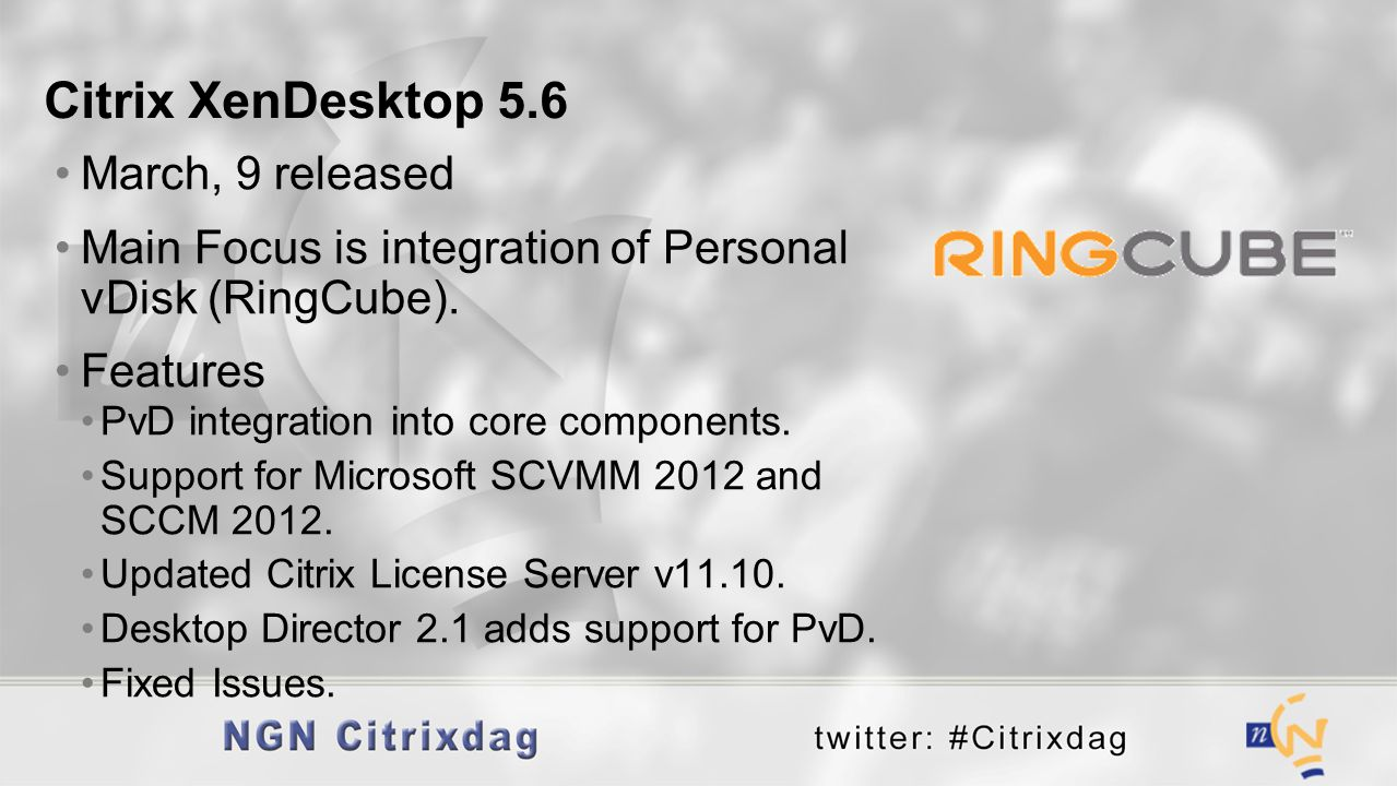 March, 9 released Main Focus is integration of Personal vDisk (RingCube). Features PvD integration into core components. Support for Microsoft SCVMM 2