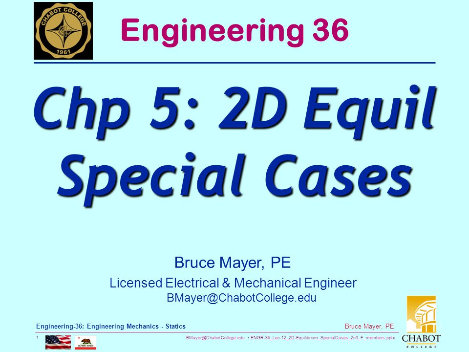 BMayer@ChabotCollege.edu ENGR-36_Lec-12_2D-Equilibrium_SpecialCases_2n3_F_members.pptx 1 Bruce Mayer, PE Engineering-36: Engineering Mechanics - Stati