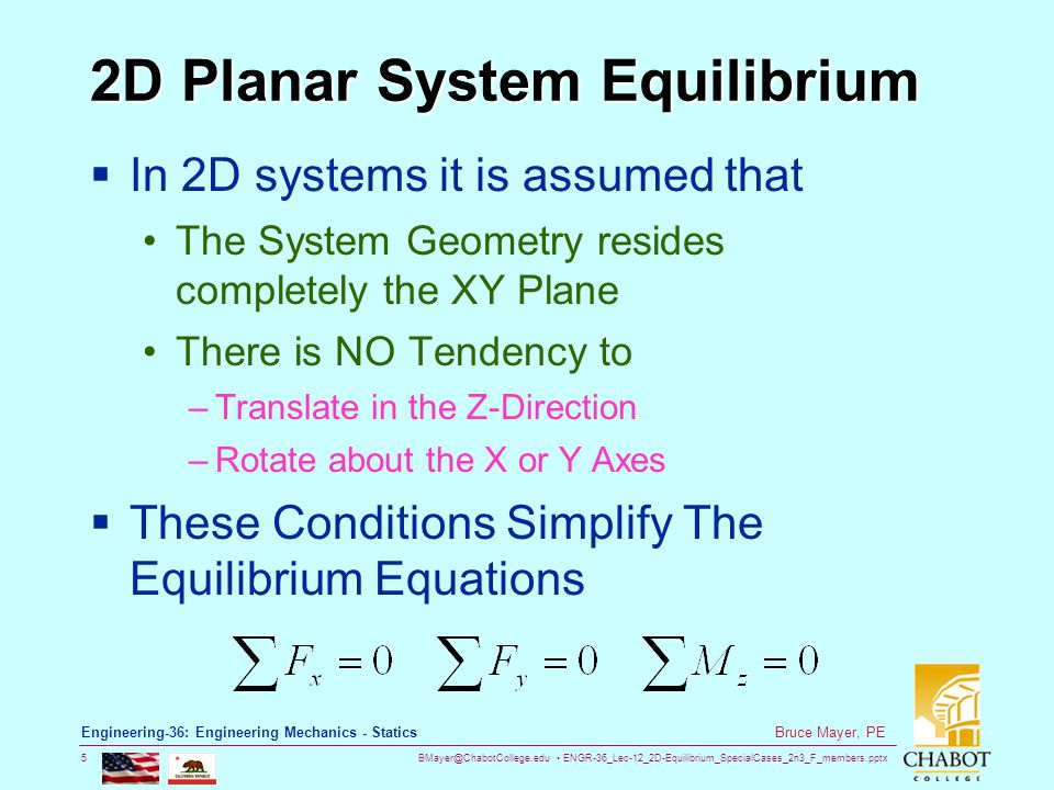 BMayer@ChabotCollege.edu ENGR-36_Lec-12_2D-Equilibrium_SpecialCases_2n3_F_members.pptx 6 Bruce Mayer, PE Engineering-36: Engineering Mechanics - Statics 2D Planar System: No Z-Translation NO Z-Directed Force: No X or Y Rotation NO X or Y Applied Moments