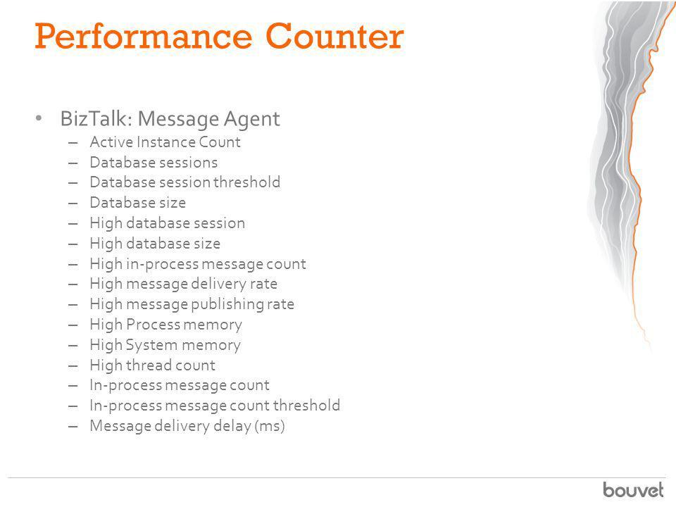 Performance Counter BizTalk: Message Agent – Active Instance Count – Database sessions – Database session threshold – Database size – High database se