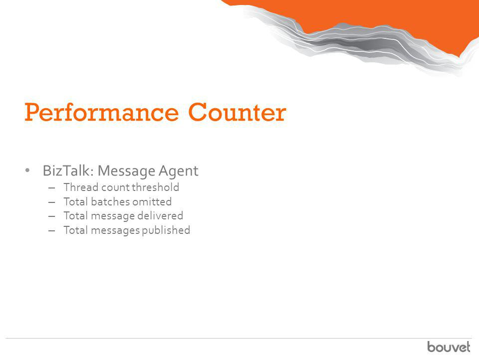 Performance Counter BizTalk: Message Agent – Thread count threshold – Total batches omitted – Total message delivered – Total messages published