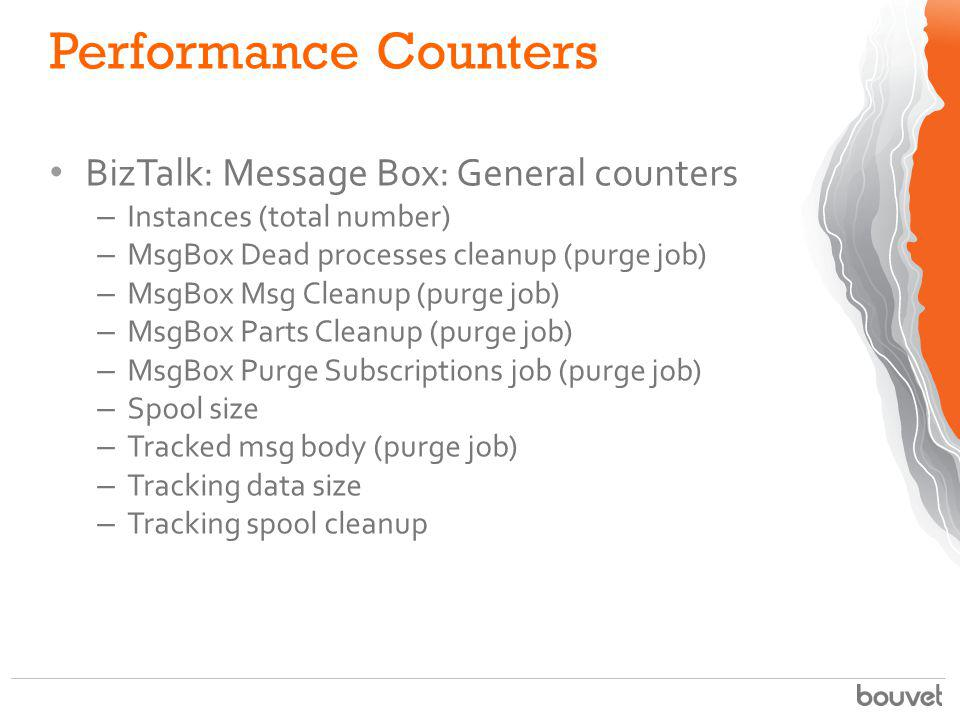 Performance Counters BizTalk: Message Box: General counters – Instances (total number) – MsgBox Dead processes cleanup (purge job) – MsgBox Msg Cleanu