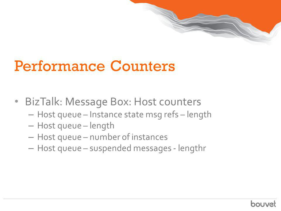 Performance Counters BizTalk: Message Box: Host counters – Host queue – Instance state msg refs – length – Host queue – length – Host queue – number o