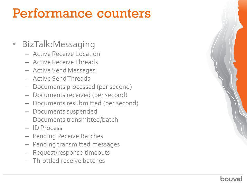 Performance counters BizTalk:Messaging – Active Receive Location – Active Receive Threads – Active Send Messages – Active Send Threads – Documents pro