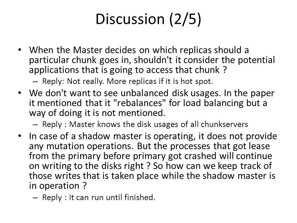 Discussion (2/5) When the Master decides on which replicas should a particular chunk goes in, shouldn t it consider the potential applications that is going to access that chunk .