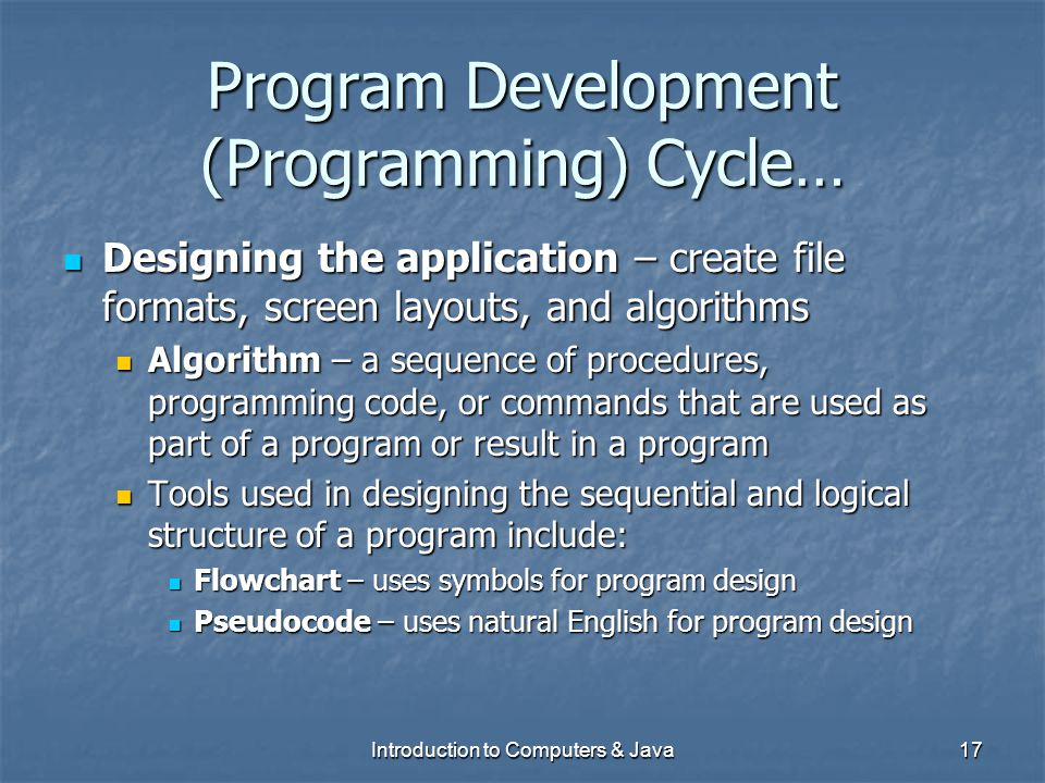 Program Development (Programming) Cycle… Designing the application – create file formats, screen layouts, and algorithms Designing the application – c