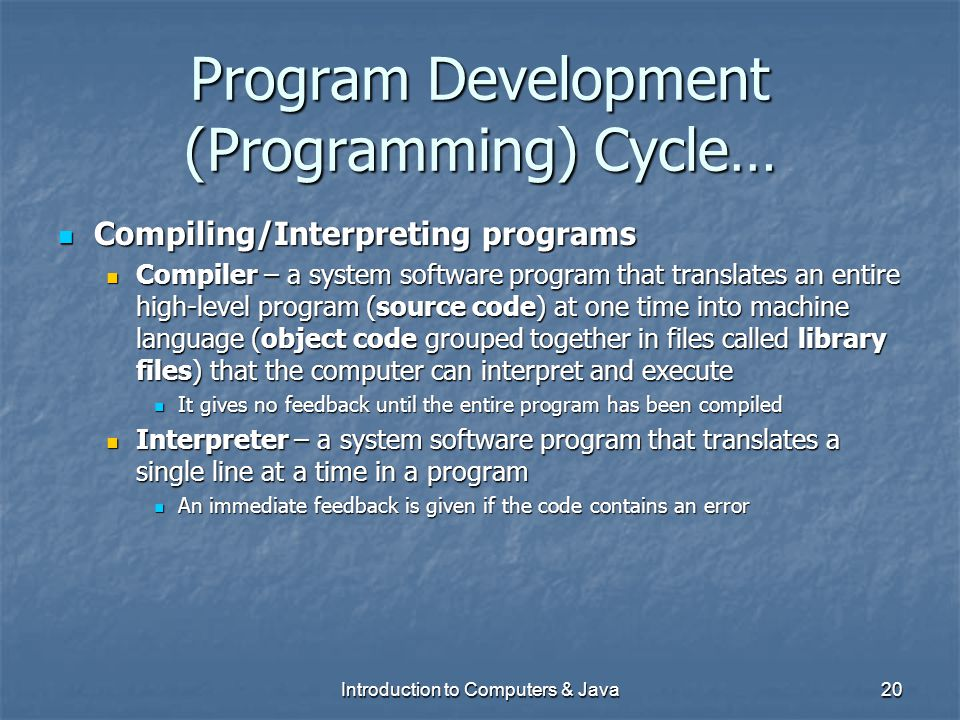 Program Development (Programming) Cycle… Compiling/Interpreting programs Compiling/Interpreting programs Compiler – a system software program that tra
