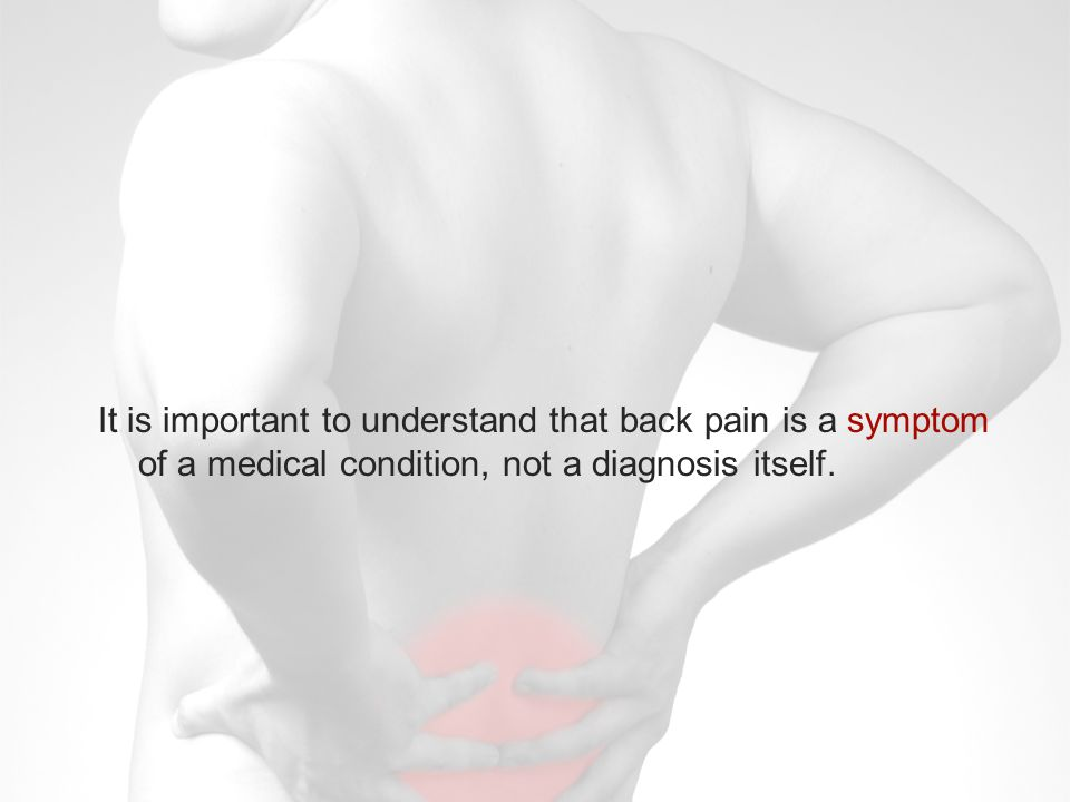 It is important to understand that back pain is a symptom of a medical condition, not a diagnosis itself.