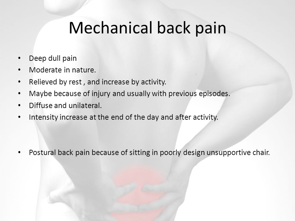 Mechanical back pain Deep dull pain Moderate in nature.