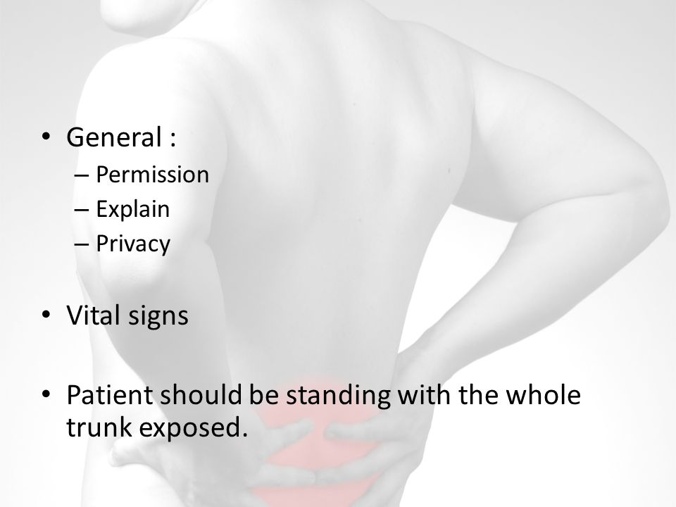 General : – Permission – Explain – Privacy Vital signs Patient should be standing with the whole trunk exposed.