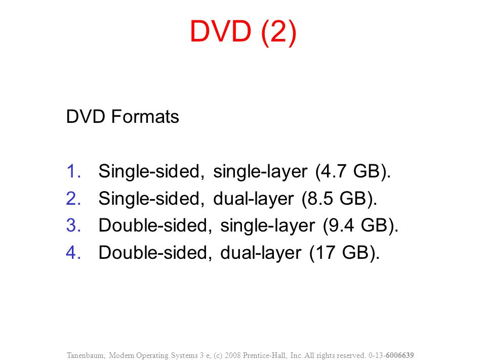 DVD (2) DVD Formats 1.Single-sided, single-layer (4.7 GB). 2.Single-sided, dual-layer (8.5 GB). 3.Double-sided, single-layer (9.4 GB). 4.Double-sided,