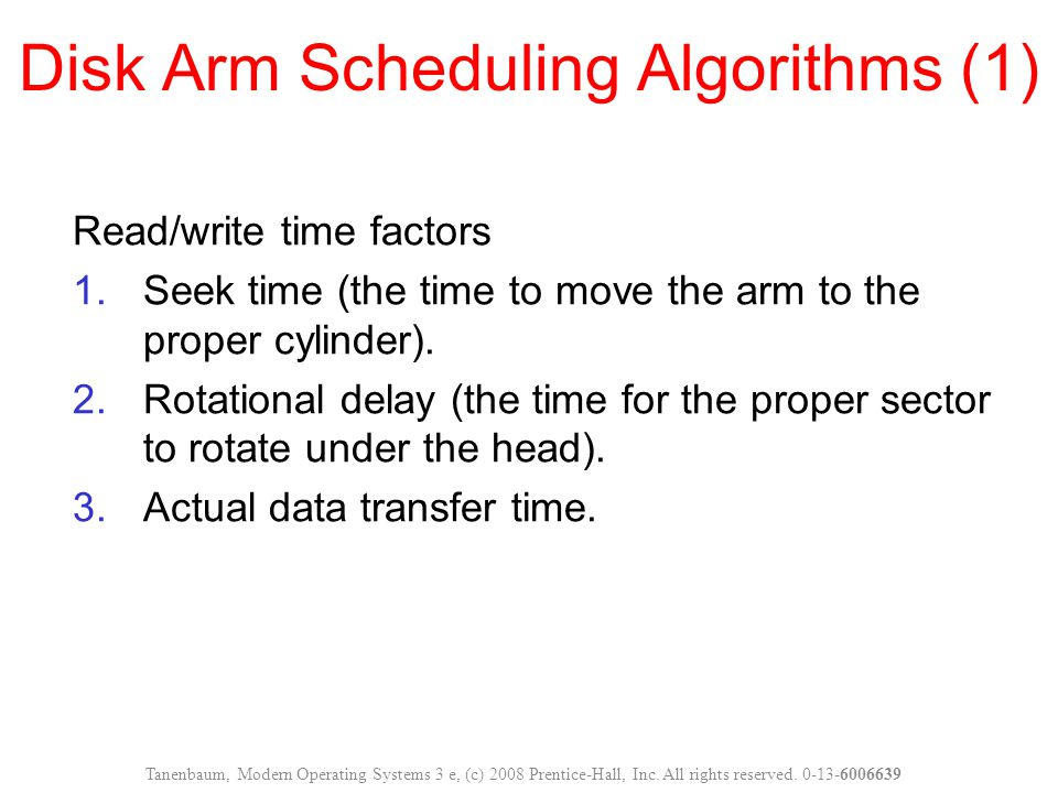 Disk Arm Scheduling Algorithms (1) Read/write time factors 1.Seek time (the time to move the arm to the proper cylinder). 2.Rotational delay (the time
