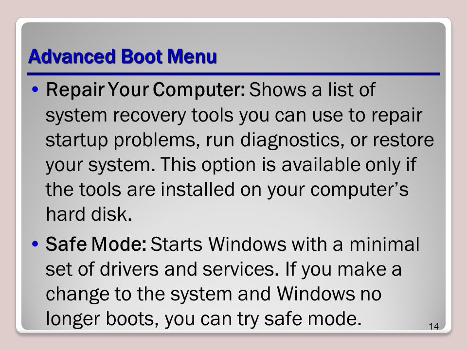 Advanced Boot Menu Repair Your Computer: Shows a list of system recovery tools you can use to repair startup problems, run diagnostics, or restore your system.